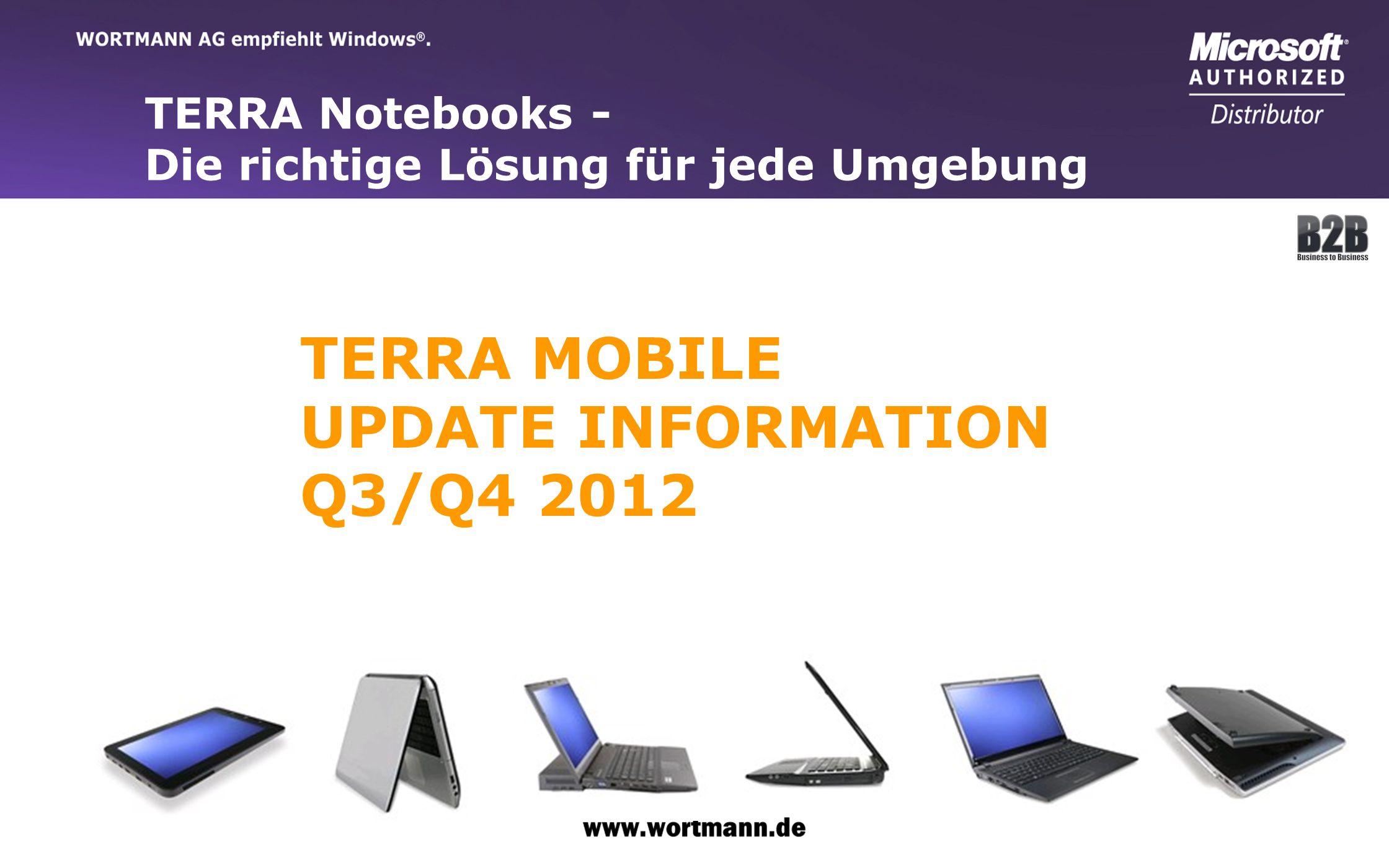 www.wortmann.de TERRA MOBILE ROADMAP Q3-Q4, 2012 Aktuell Neu EOL MOBILE 1586P 15,6 Non Glare,HM65,1GB Geforce 540M,USB3,0 MOBILE 1562P 15,6 Non Glare,HM65,USB 3,0 Sep.
