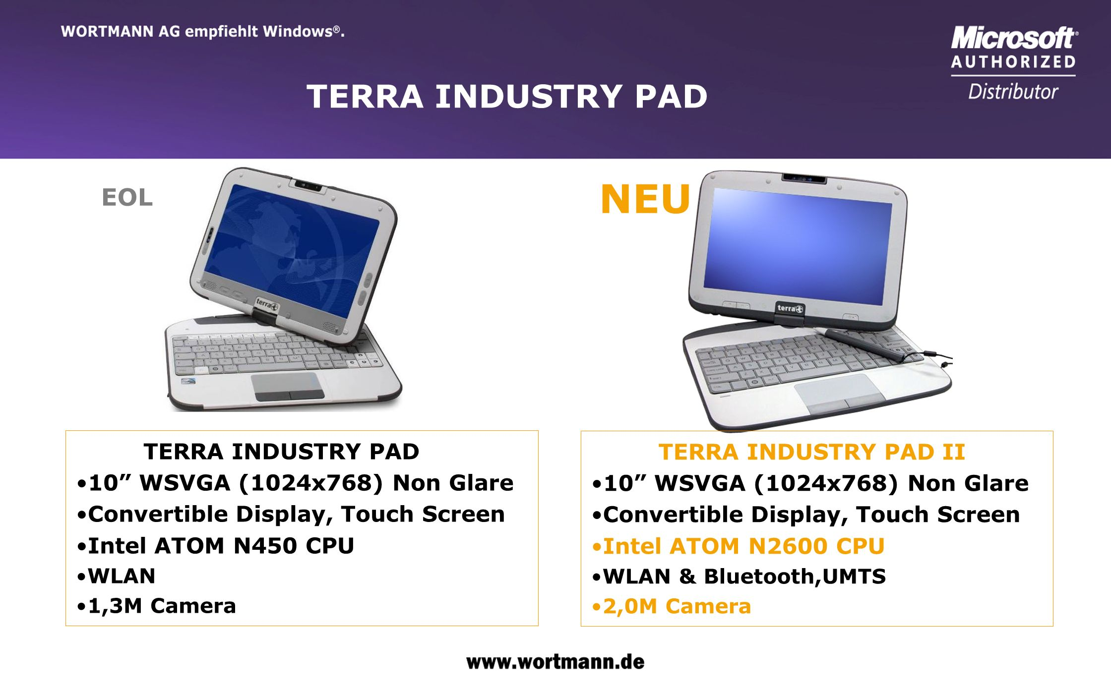 www.wortmann.de TERRA INDUSTRY PAD 10 WSVGA (1024x768) Non Glare Convertible Display, Touch Screen Intel ATOM N450 CPU WLAN 1,3M Camera TERRA INDUSTRY
