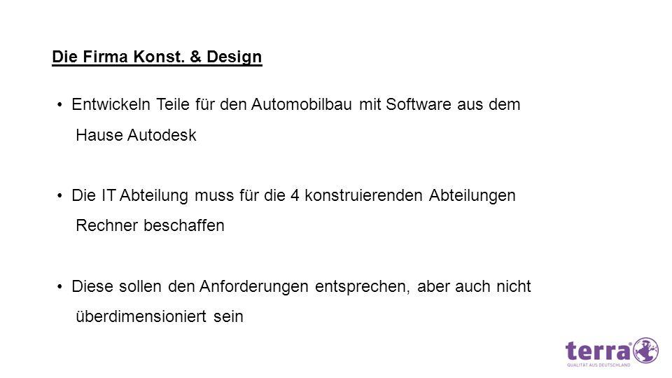 Die Firma Konst. & Design Entwickeln Teile für den Automobilbau mit Software aus dem Hause Autodesk Die IT Abteilung muss für die 4 konstruierenden Ab