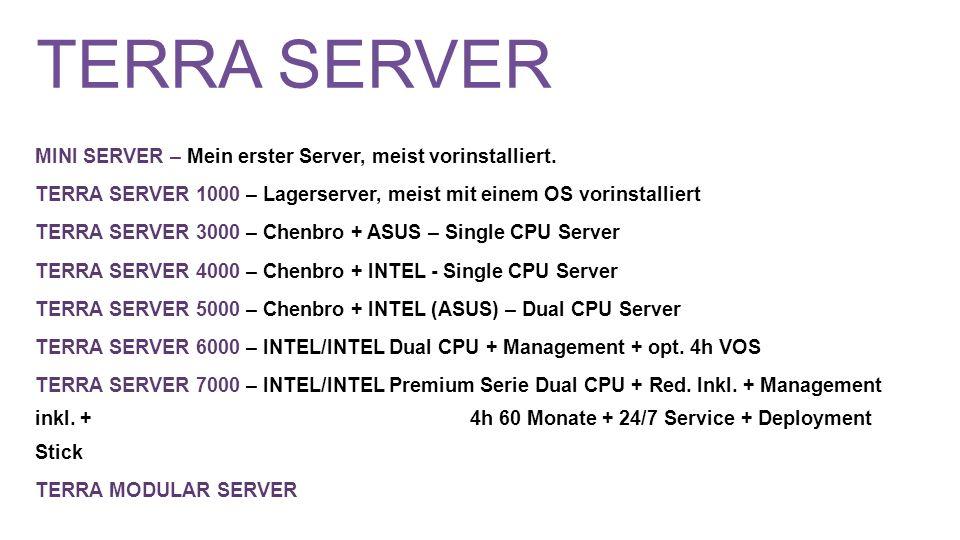 TERRA SERVER MINI SERVER – Mein erster Server, meist vorinstalliert. TERRA SERVER 1000 – Lagerserver, meist mit einem OS vorinstalliert TERRA SERVER 3