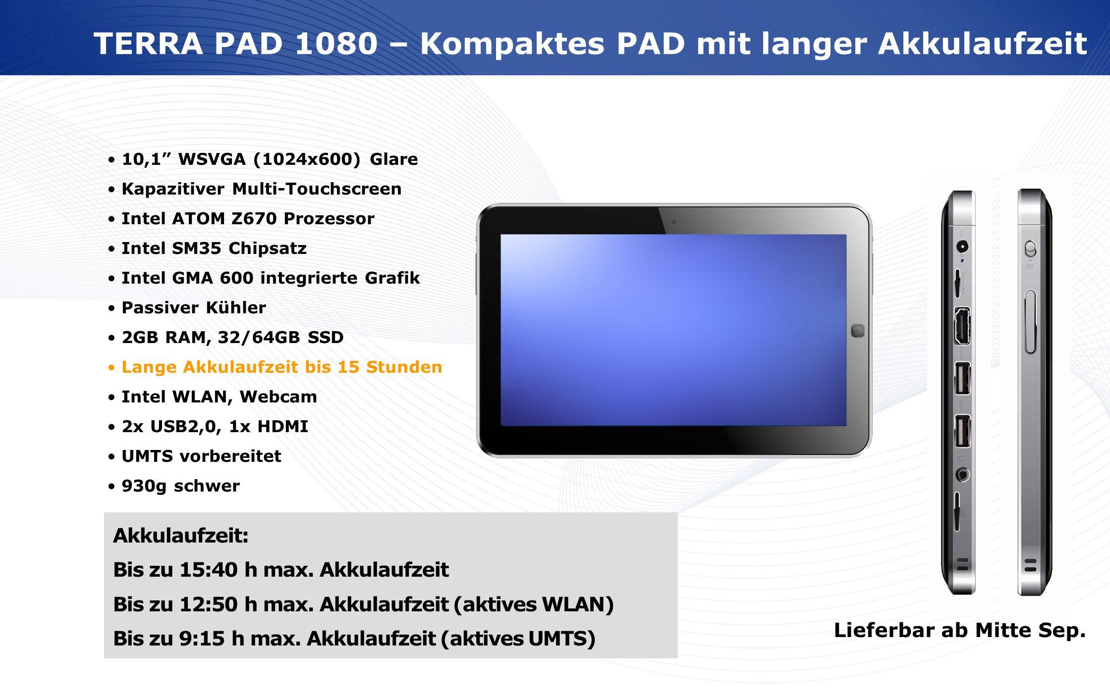 www.wortmann.de TERRA PAD 1080 – Kompaktes PAD mit langer Akkulaufzeit 10,1 WSVGA (1024x600) Glare Kapazitiver Multi-Touchscreen Intel ATOM Z670 Proze