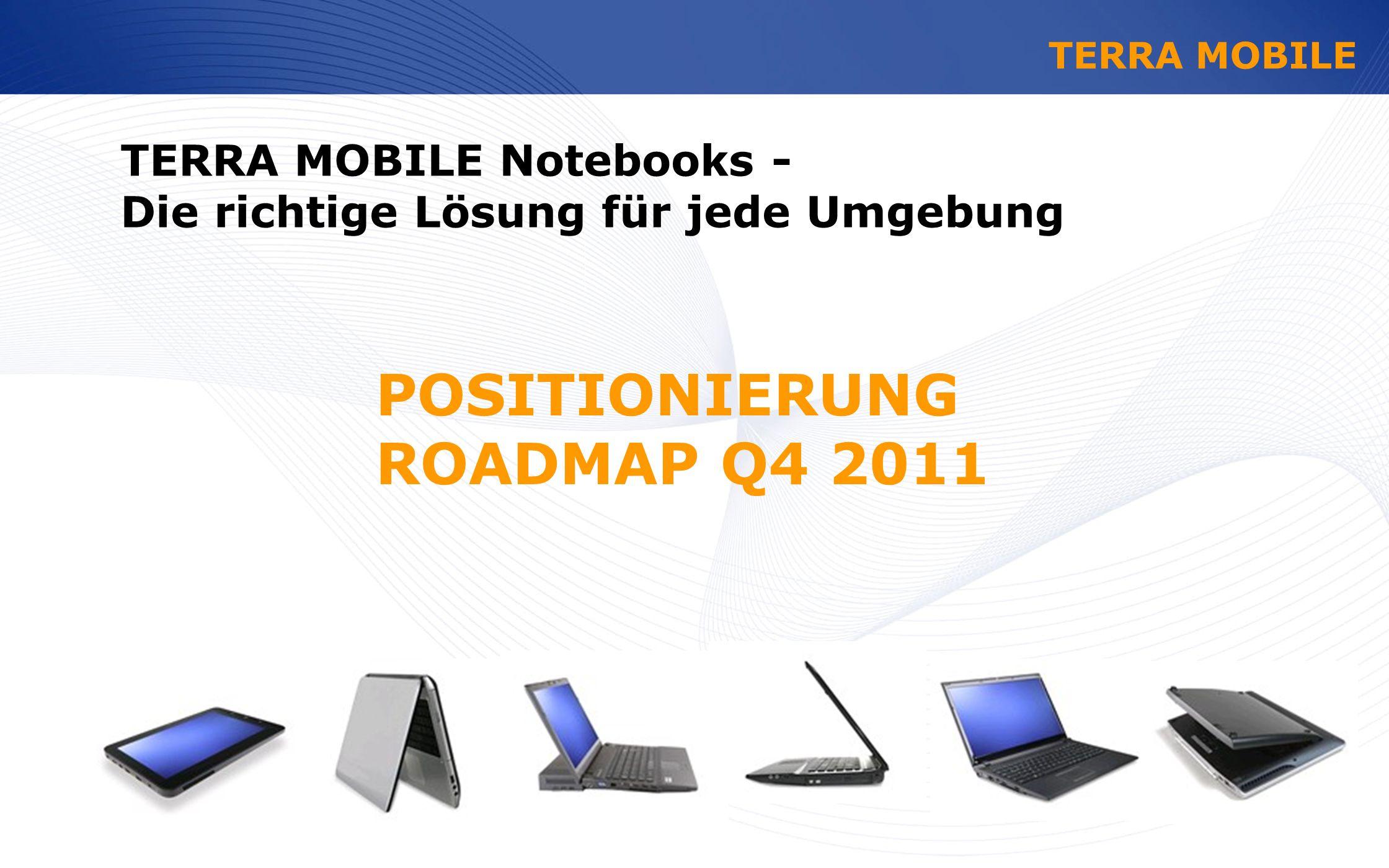 www.wortmann.de POSITIONIERUNG ROADMAP Q4 2011 TERRA MOBILE Notebooks - Die richtige Lösung für jede Umgebung TERRA MOBILE