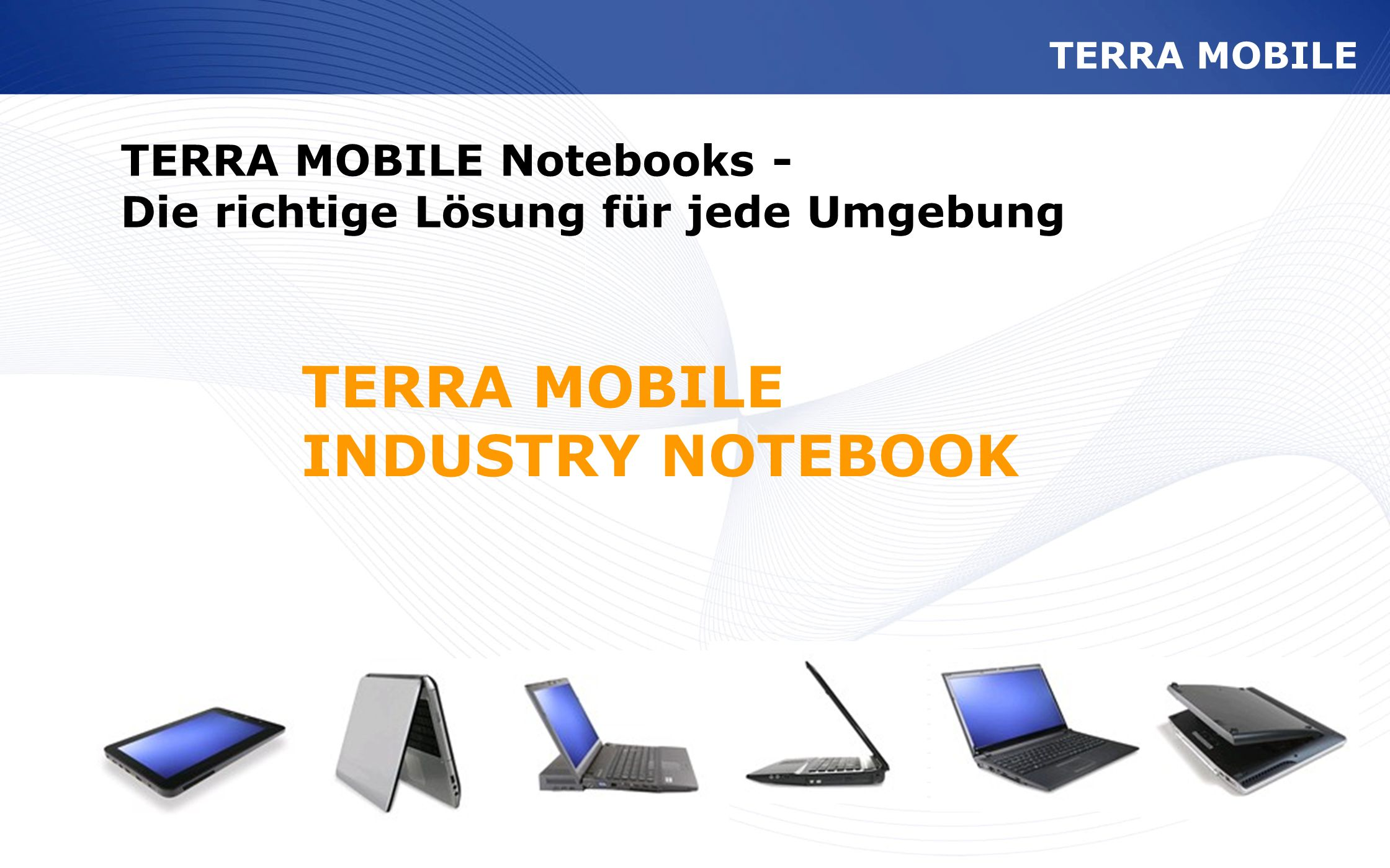 www.wortmann.de TERRA MOBILE INDUSTRY NOTEBOOK TERRA MOBILE Notebooks - Die richtige Lösung für jede Umgebung TERRA MOBILE