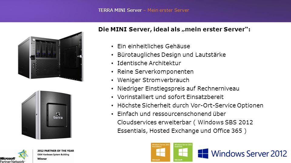 TERRA MINI Server – Mein erster Server Die MINI Server, ideal als mein erster Server: Ein einheitliches Gehäuse Bürotaugliches Design und Lautstärke I