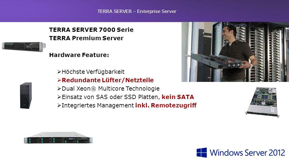 TERRA SERVER – Enterprise Server TERRA SERVER 7000 Serie TERRA Premium Server Hardware Feature: Höchste Verfügbarkeit Redundante Lüfter/Netzteile Dual