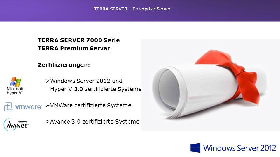 TERRA SERVER 7000 Serie TERRA Premium Server Zertifizierungen: Windows Server 2012 und Hyper V 3.0 zertifizierte Systeme VMWare zertifizierte Systeme