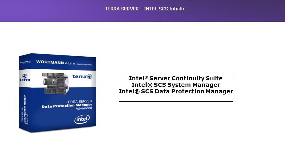 Intel ® Server Continuity Suite Intel® SCS System Manager Intel® SCS Data Protection Manager Competitive Positioning Guide TERRA SERVER – INTEL SCS In