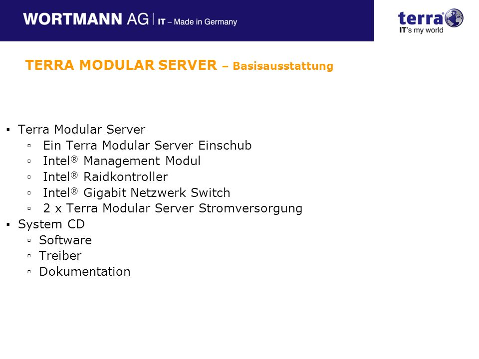 Terra Modular Server Ein Terra Modular Server Einschub Intel ® Management Modul Intel ® Raidkontroller Intel ® Gigabit Netzwerk Switch 2 x Terra Modul