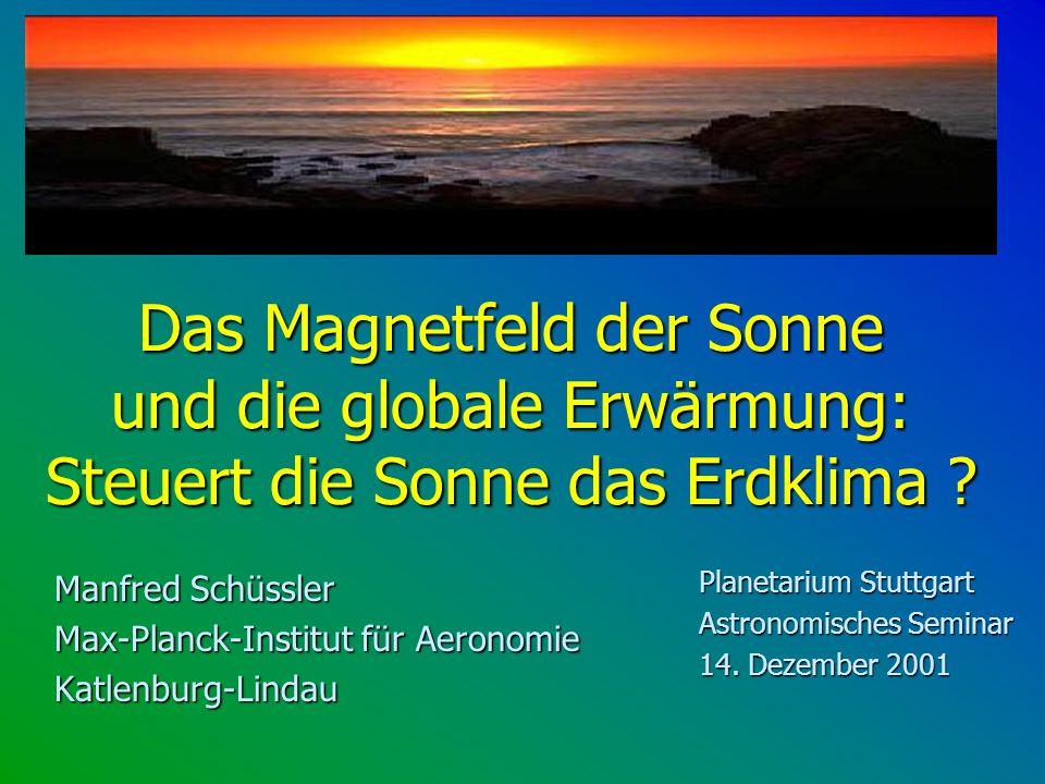 Das Magnetfeld der Sonne und die globale Erwärmung: Steuert die Sonne das Erdklima ? Manfred Schüssler Max-Planck-Institut für Aeronomie Katlenburg-Li