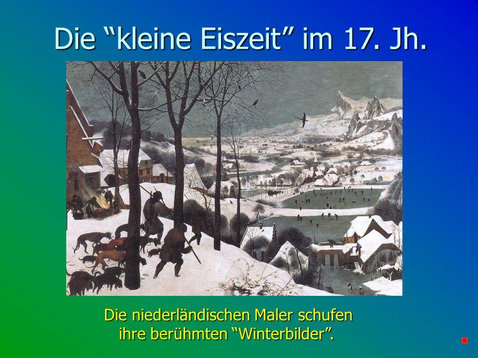 Die kleine Eiszeit im 17. Jh. Die niederländischen Maler schufen ihre berühmten Winterbilder.