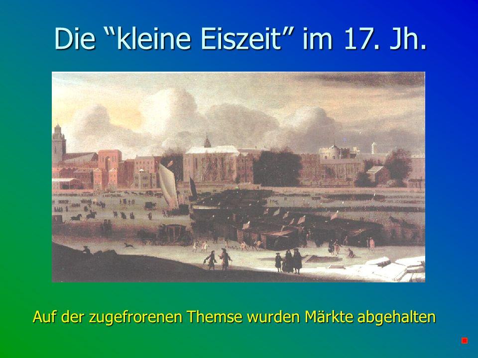 Die kleine Eiszeit im 17. Jh. Auf der zugefrorenen Themse wurden Märkte abgehalten