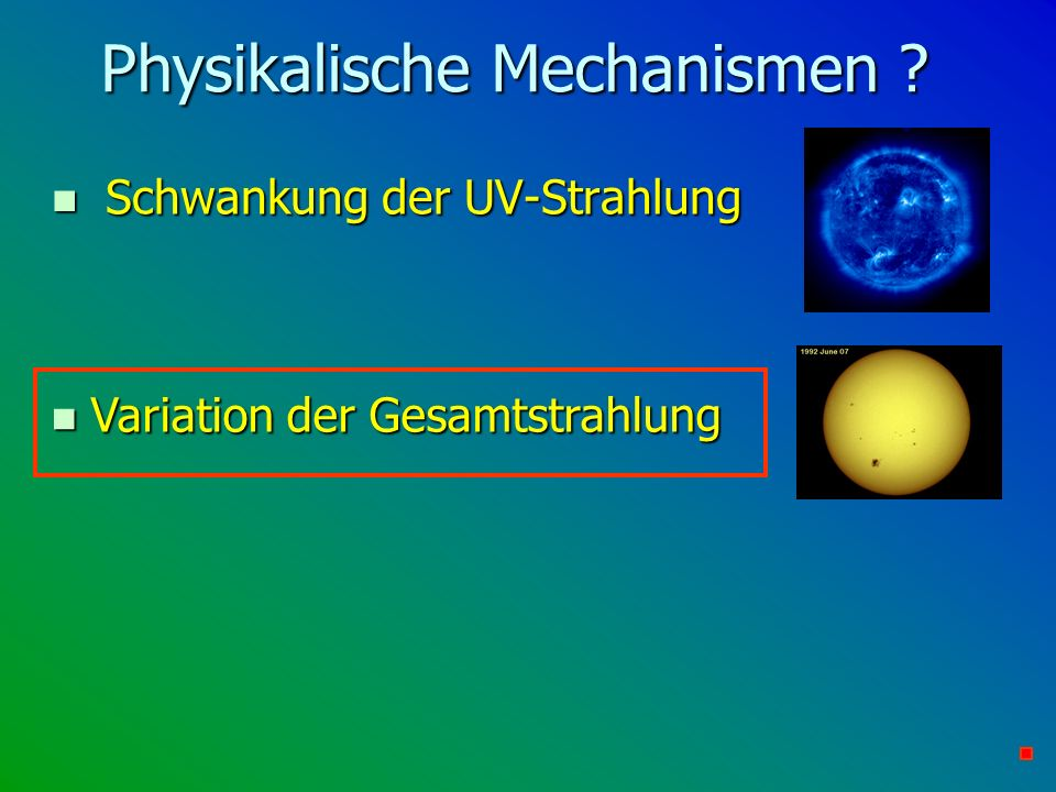 Physikalische Mechanismen ? n Schwankung der UV-Strahlung n Variation der Gesamtstrahlung