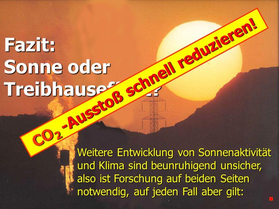Fazit: Sonne oder Treibhauseffekt? Weitere Entwicklung von Sonnenaktivität und Klima sind beunruhigend unsicher, also ist Forschung auf beiden Seiten