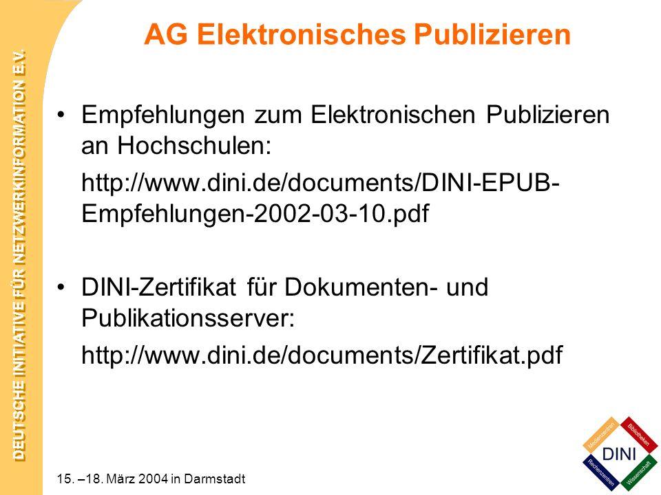 DEUTSCHE INITIATIVE FÜR NETZWERKINFORMATION E.V. 15. –18. März 2004 in Darmstadt AG Elektronisches Publizieren Empfehlungen zum Elektronischen Publizi