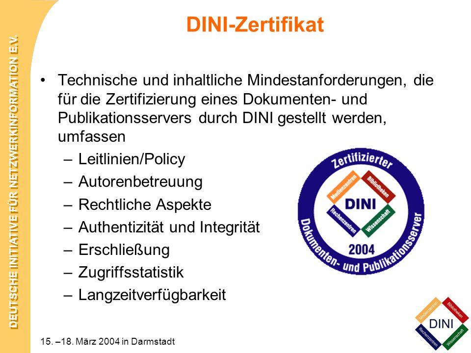 DEUTSCHE INITIATIVE FÜR NETZWERKINFORMATION E.V. 15. –18. März 2004 in Darmstadt DINI-Zertifikat Technische und inhaltliche Mindestanforderungen, die