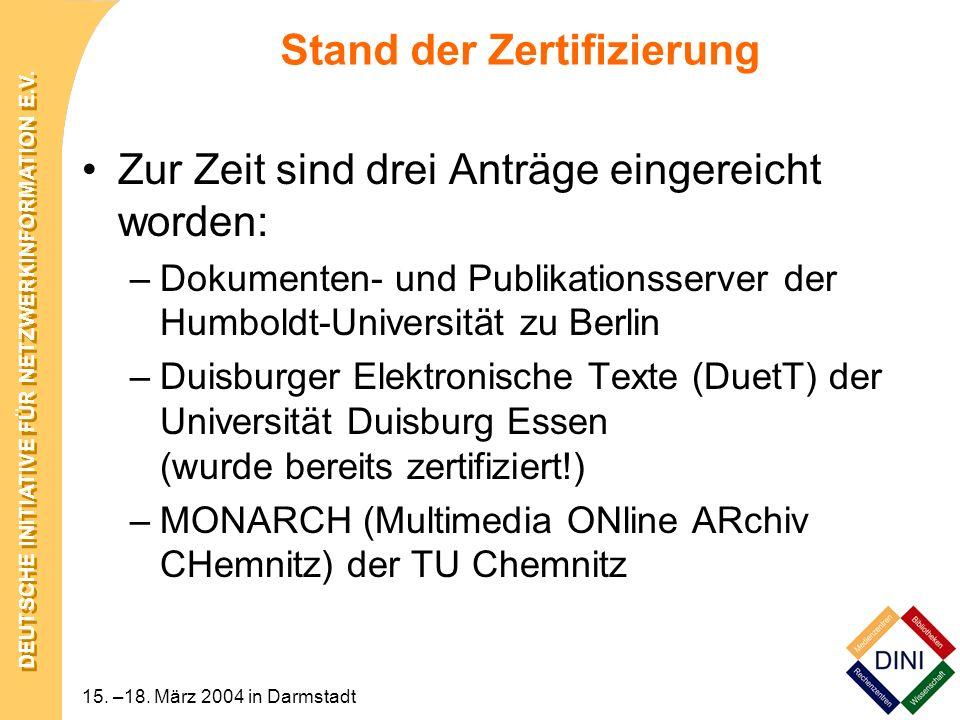 DEUTSCHE INITIATIVE FÜR NETZWERKINFORMATION E.V. 15. –18. März 2004 in Darmstadt Stand der Zertifizierung Zur Zeit sind drei Anträge eingereicht worde