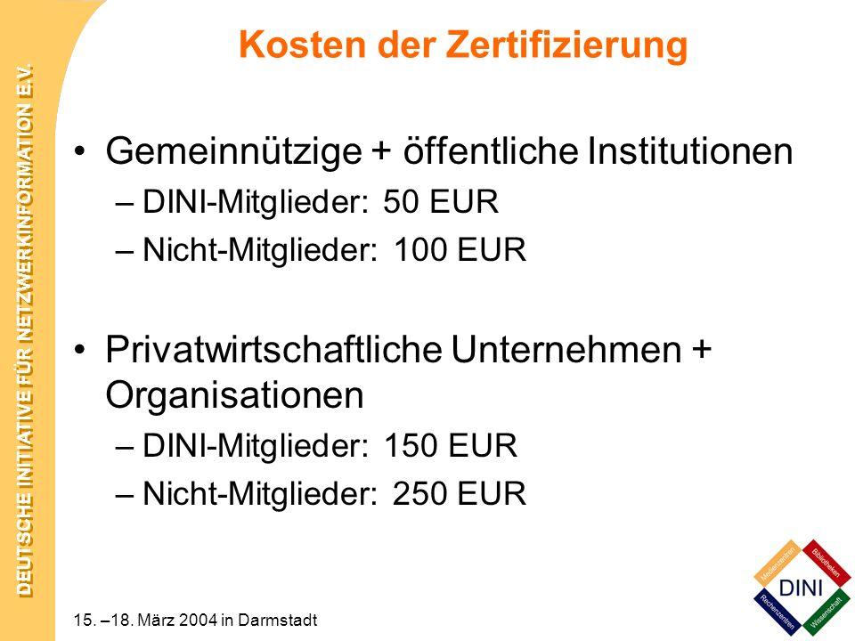 DEUTSCHE INITIATIVE FÜR NETZWERKINFORMATION E.V. 15. –18. März 2004 in Darmstadt Kosten der Zertifizierung Gemeinnützige + öffentliche Institutionen –