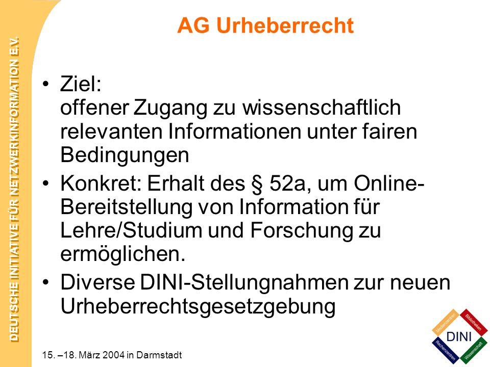 DEUTSCHE INITIATIVE FÜR NETZWERKINFORMATION E.V. 15. –18. März 2004 in Darmstadt AG Urheberrecht Ziel: offener Zugang zu wissenschaftlich relevanten I