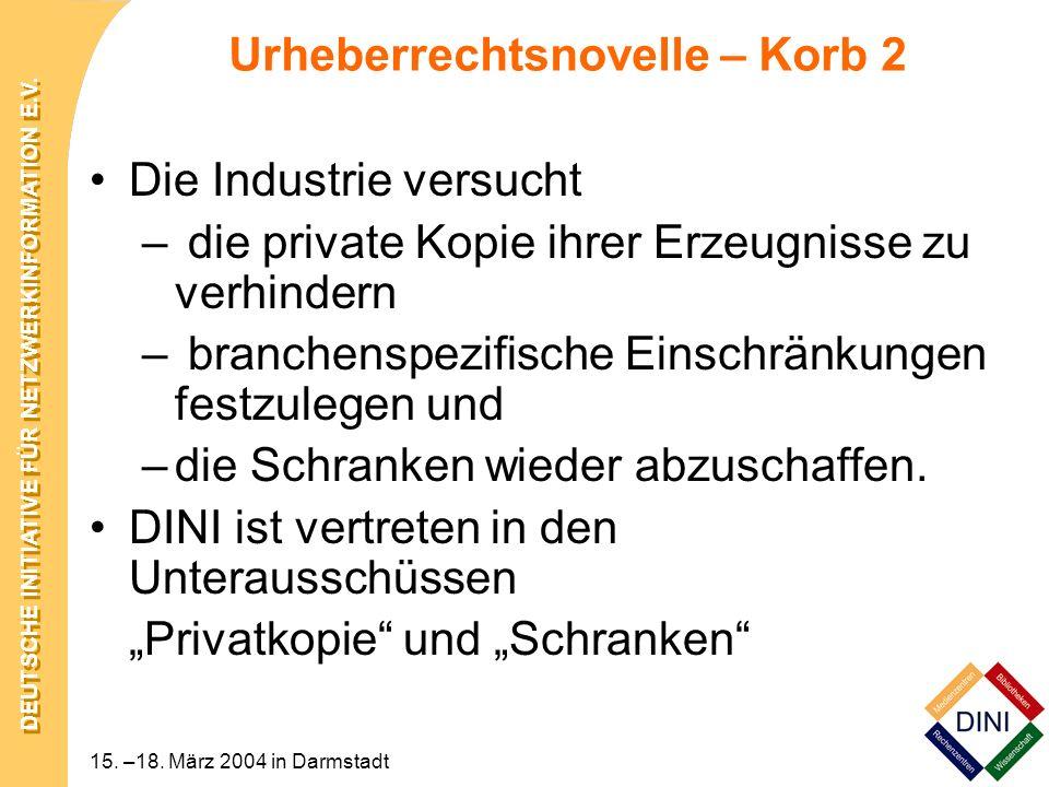 DEUTSCHE INITIATIVE FÜR NETZWERKINFORMATION E.V. 15. –18. März 2004 in Darmstadt Urheberrechtsnovelle – Korb 2 Die Industrie versucht – die private Ko