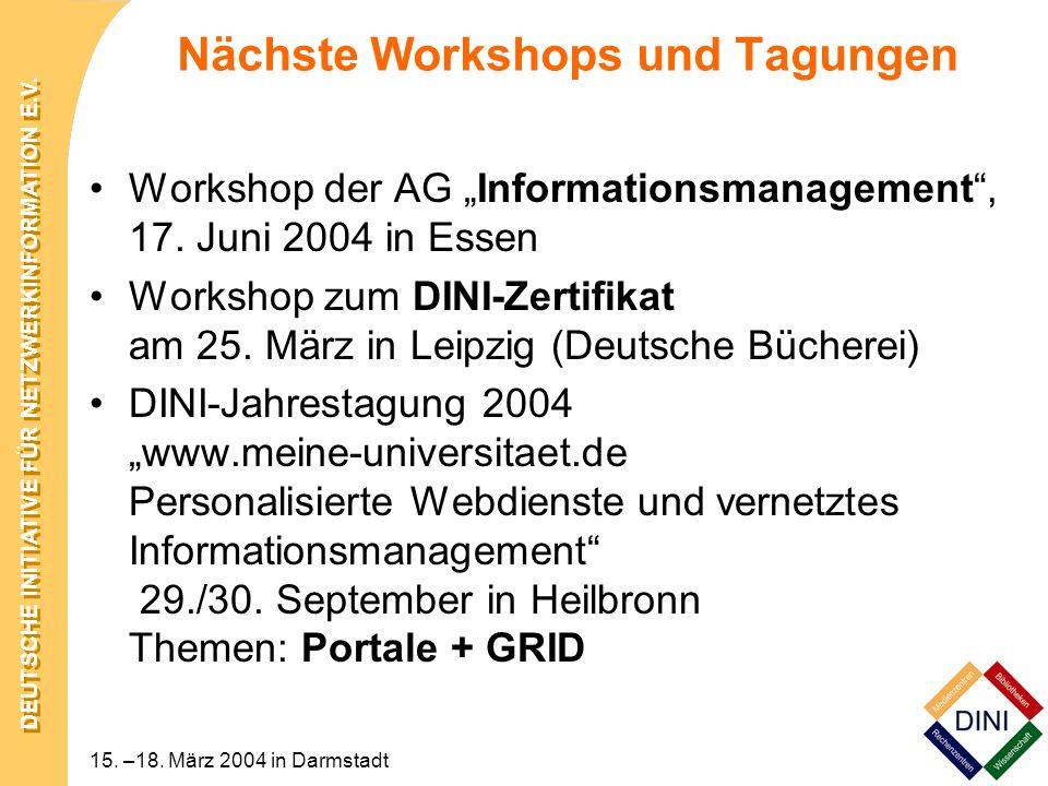 DEUTSCHE INITIATIVE FÜR NETZWERKINFORMATION E.V. 15. –18. März 2004 in Darmstadt Nächste Workshops und Tagungen Workshop der AG Informationsmanagement