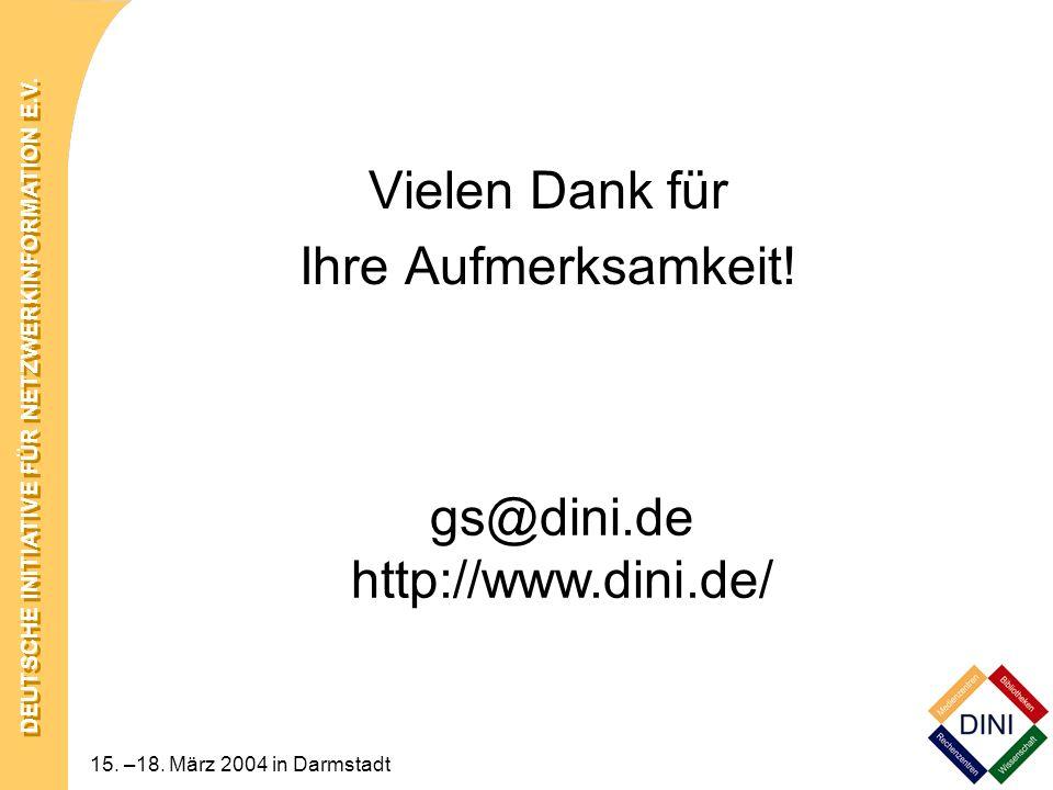 DEUTSCHE INITIATIVE FÜR NETZWERKINFORMATION E.V. 15. –18. März 2004 in Darmstadt Vielen Dank für Ihre Aufmerksamkeit! gs@dini.de http://www.dini.de/