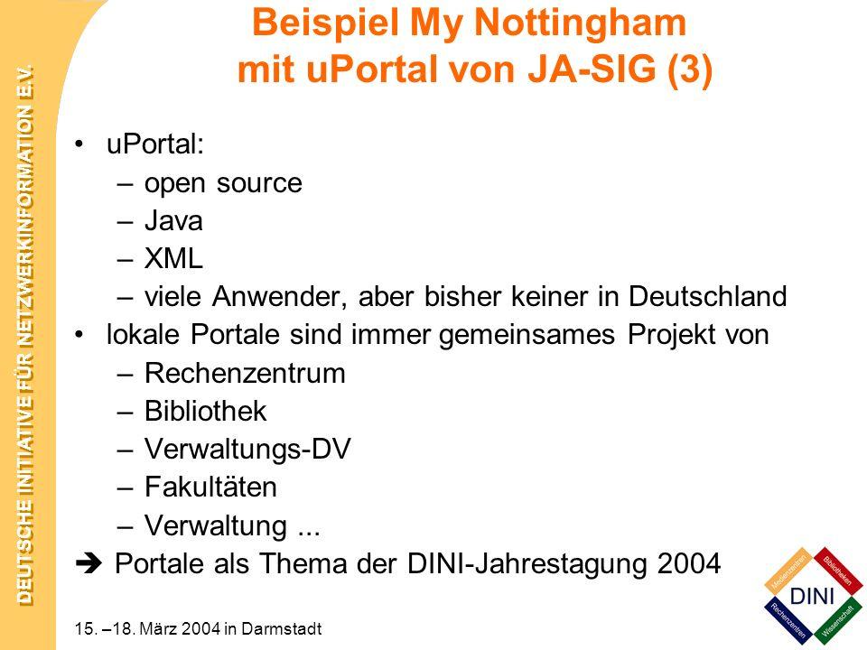 DEUTSCHE INITIATIVE FÜR NETZWERKINFORMATION E.V. 15. –18. März 2004 in Darmstadt Beispiel My Nottingham mit uPortal von JA-SIG (3) uPortal: –open sour