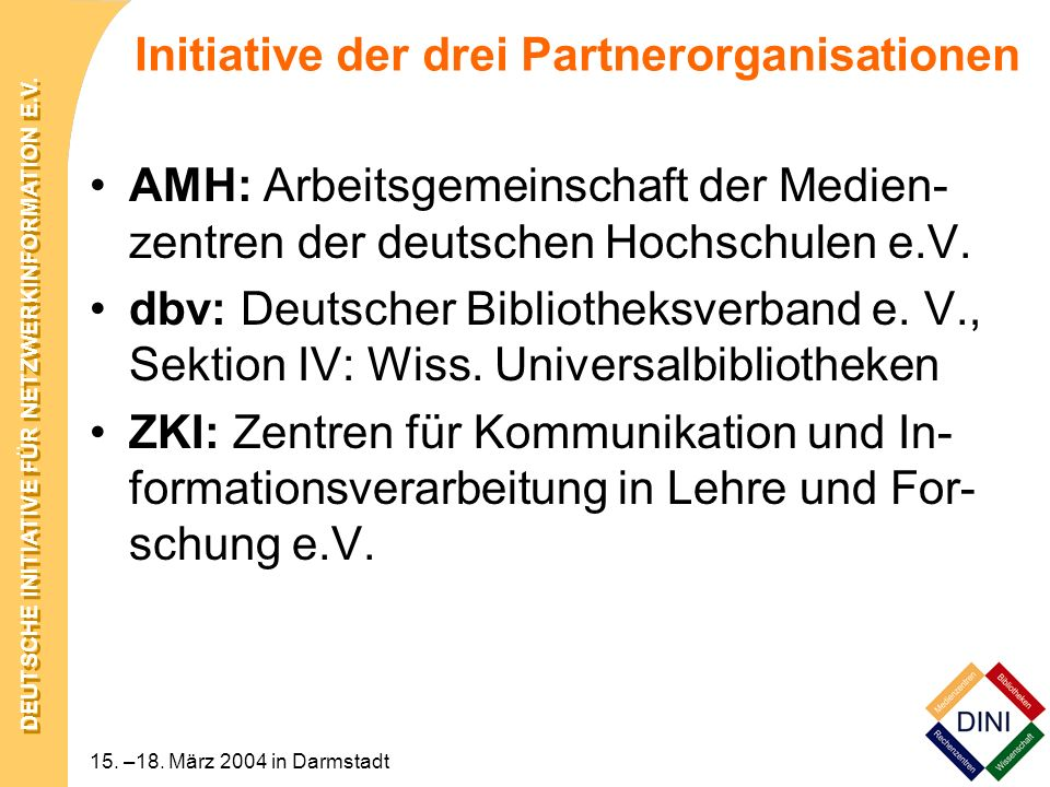 DEUTSCHE INITIATIVE FÜR NETZWERKINFORMATION E.V. 15. –18. März 2004 in Darmstadt Initiative der drei Partnerorganisationen AMH: Arbeitsgemeinschaft de