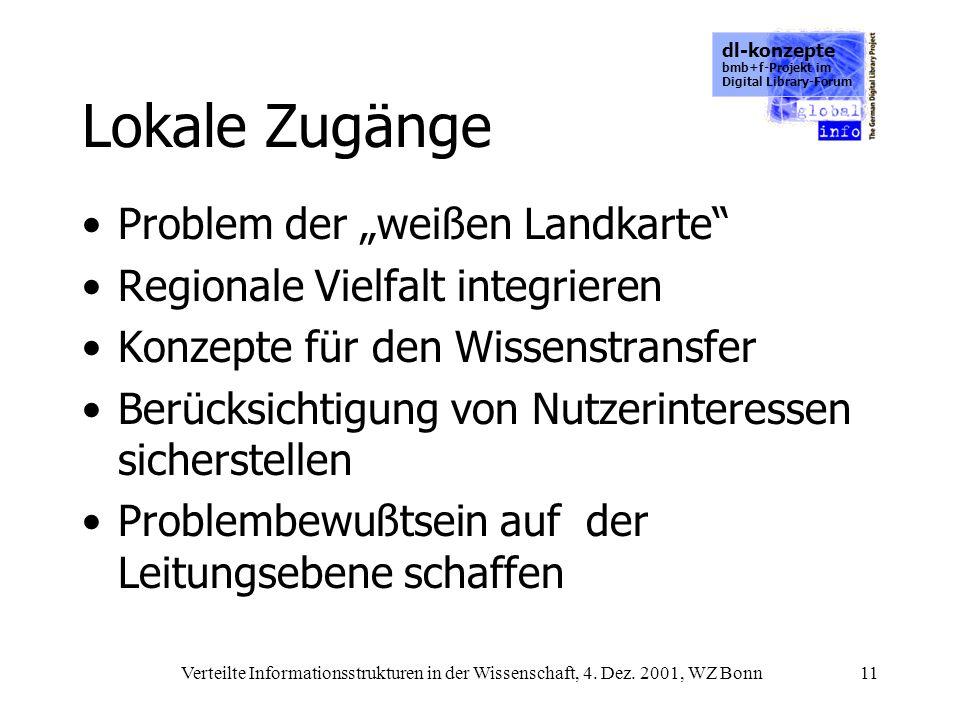 dl-konzepte bmb+f-Projekt im Digital Library-Forum Verteilte Informationsstrukturen in der Wissenschaft, 4. Dez. 2001, WZ Bonn11 Lokale Zugänge Proble