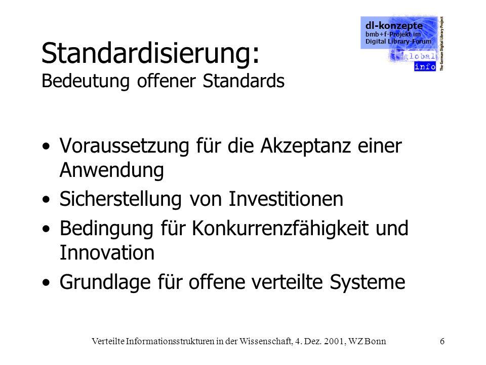 dl-konzepte bmb+f-Projekt im Digital Library-Forum Verteilte Informationsstrukturen in der Wissenschaft, 4. Dez. 2001, WZ Bonn6 Standardisierung: Bede