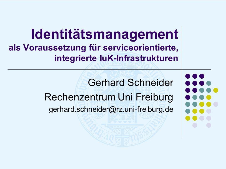 Identitätsmanagement als Voraussetzung für serviceorientierte, integrierte IuK-Infrastrukturen Gerhard Schneider Rechenzentrum Uni Freiburg gerhard.sc