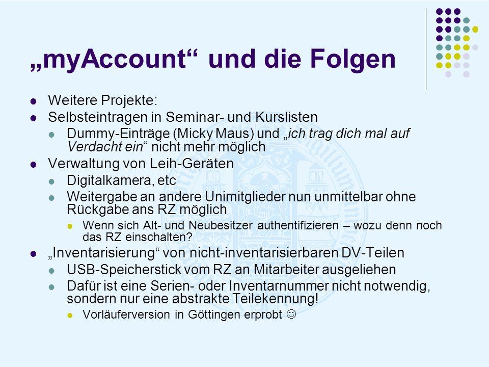 myAccount und die Folgen Weitere Projekte: Selbsteintragen in Seminar- und Kurslisten Dummy-Einträge (Micky Maus) und ich trag dich mal auf Verdacht e