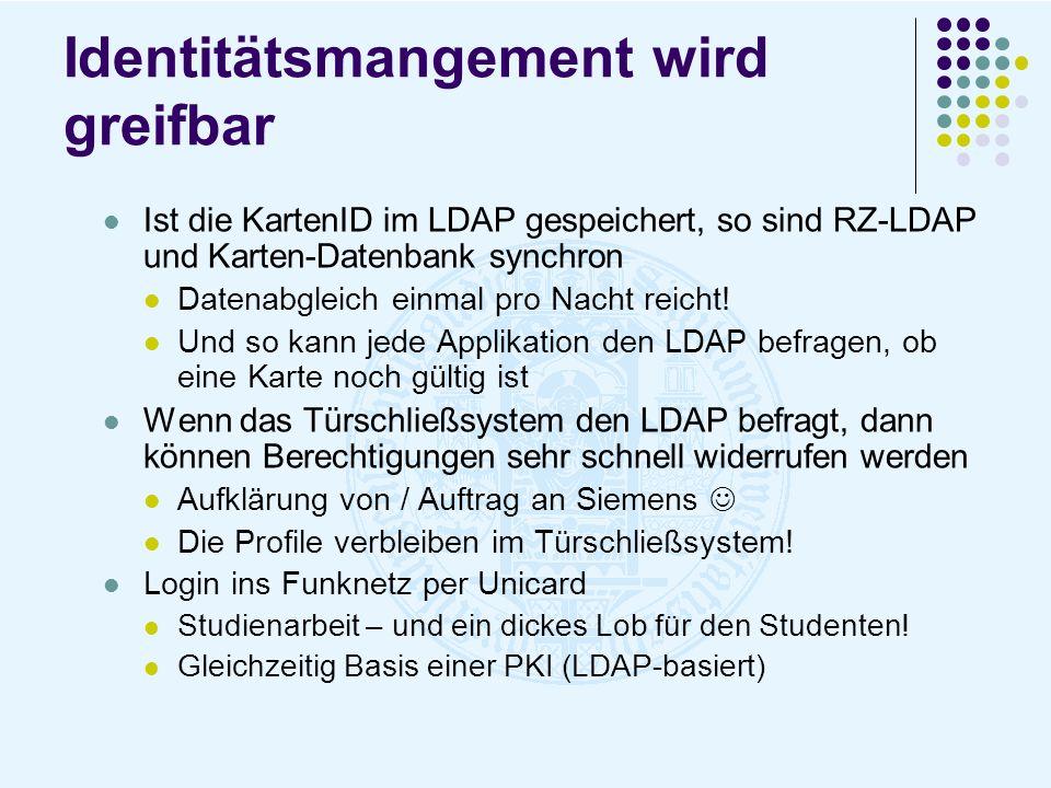 Identitätsmangement wird greifbar Ist die KartenID im LDAP gespeichert, so sind RZ-LDAP und Karten-Datenbank synchron Datenabgleich einmal pro Nacht r