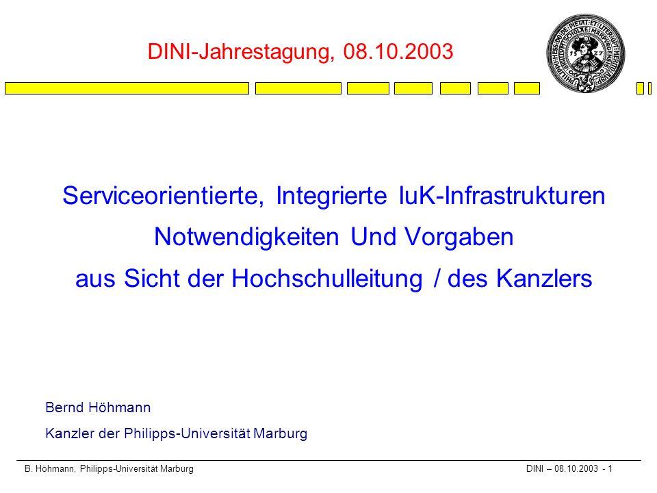 B. Höhmann, Philipps-Universität Marburg DINI – 08.10.2003 - 1 Serviceorientierte, Integrierte IuK-Infrastrukturen Notwendigkeiten Und Vorgaben aus Si
