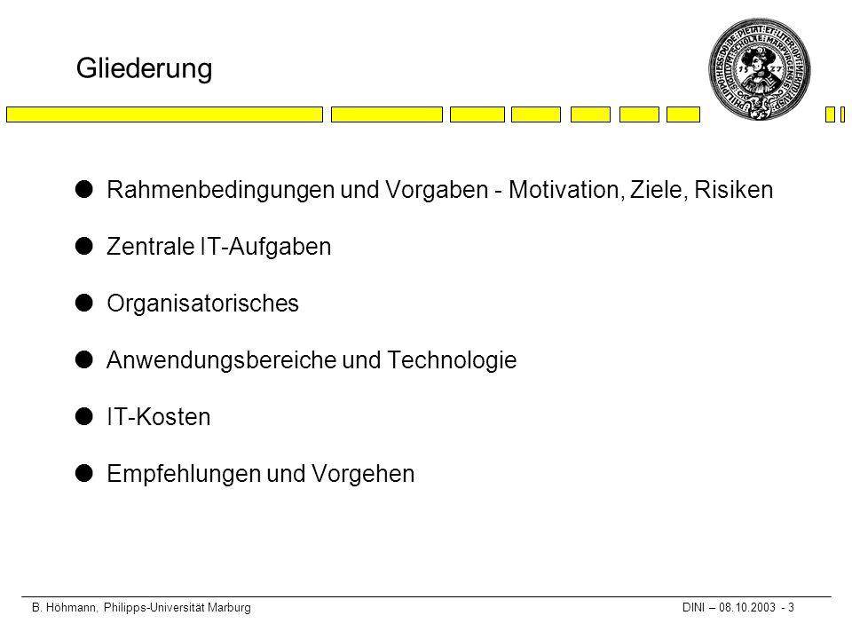 B. Höhmann, Philipps-Universität Marburg DINI – 08.10.2003 - 3 Gliederung lRahmenbedingungen und Vorgaben - Motivation, Ziele, Risiken lZentrale IT-Au