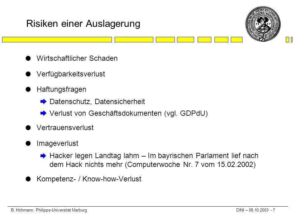 B. Höhmann, Philipps-Universität Marburg DINI – 08.10.2003 - 7 Risiken einer Auslagerung l Wirtschaftlicher Schaden l Verfügbarkeitsverlust l Haftungs