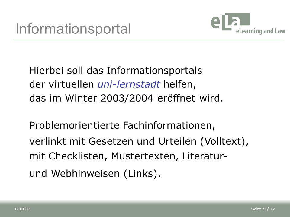 Seite 9 / 128.10.03 Informationsportal Hierbei soll das Informationsportals der virtuellen uni-lernstadt helfen, das im Winter 2003/2004 eröffnet wird.