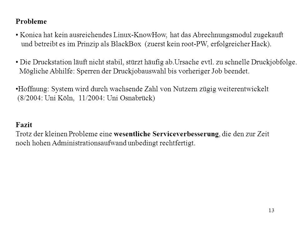 13 Probleme Konica hat kein ausreichendes Linux-KnowHow, hat das Abrechnungsmodul zugekauft und betreibt es im Prinzip als BlackBox (zuerst kein root-