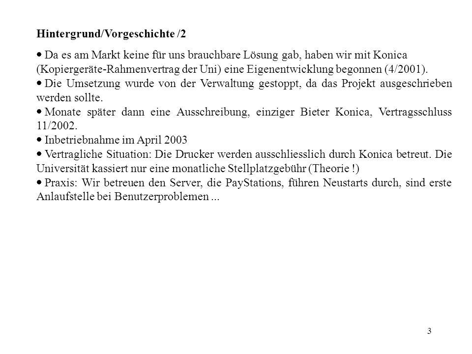 3 Hintergrund/Vorgeschichte /2 Da es am Markt keine für uns brauchbare Lösung gab, haben wir mit Konica (Kopiergeräte-Rahmenvertrag der Uni) eine Eige