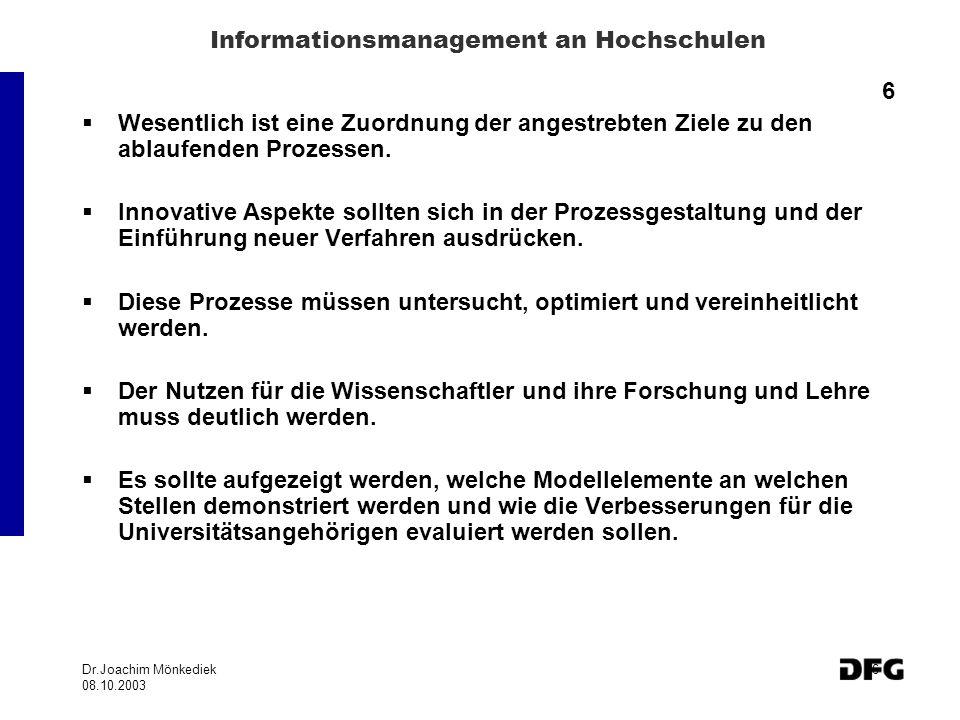 Dr.Joachim Mönkediek 08.10.2003 6 Informationsmanagement an Hochschulen 6 Wesentlich ist eine Zuordnung der angestrebten Ziele zu den ablaufenden Prozessen.
