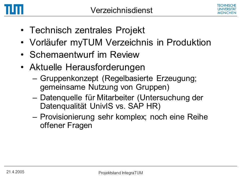 21.4.2005 Projektstand IntegraTUM Verzeichnisdienst Technisch zentrales Projekt Vorläufer myTUM Verzeichnis in Produktion Schemaentwurf im Review Aktu