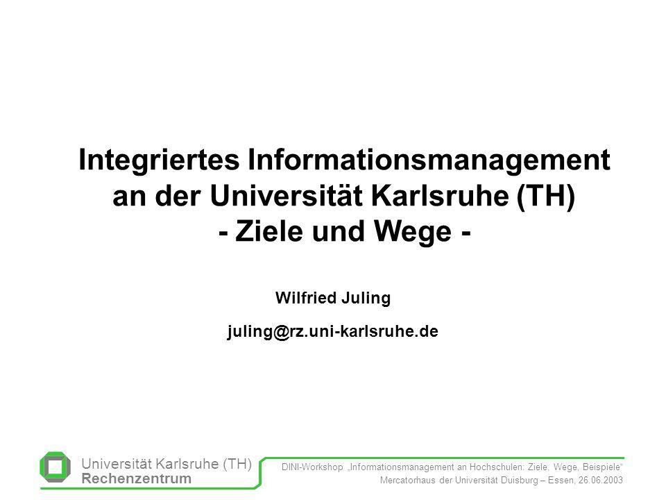 Universität Karlsruhe (TH) Rechenzentrum DINI-Workshop Informationsmanagement an Hochschulen: Ziele, Wege, Beispiele Mercatorhaus der Universität Duis