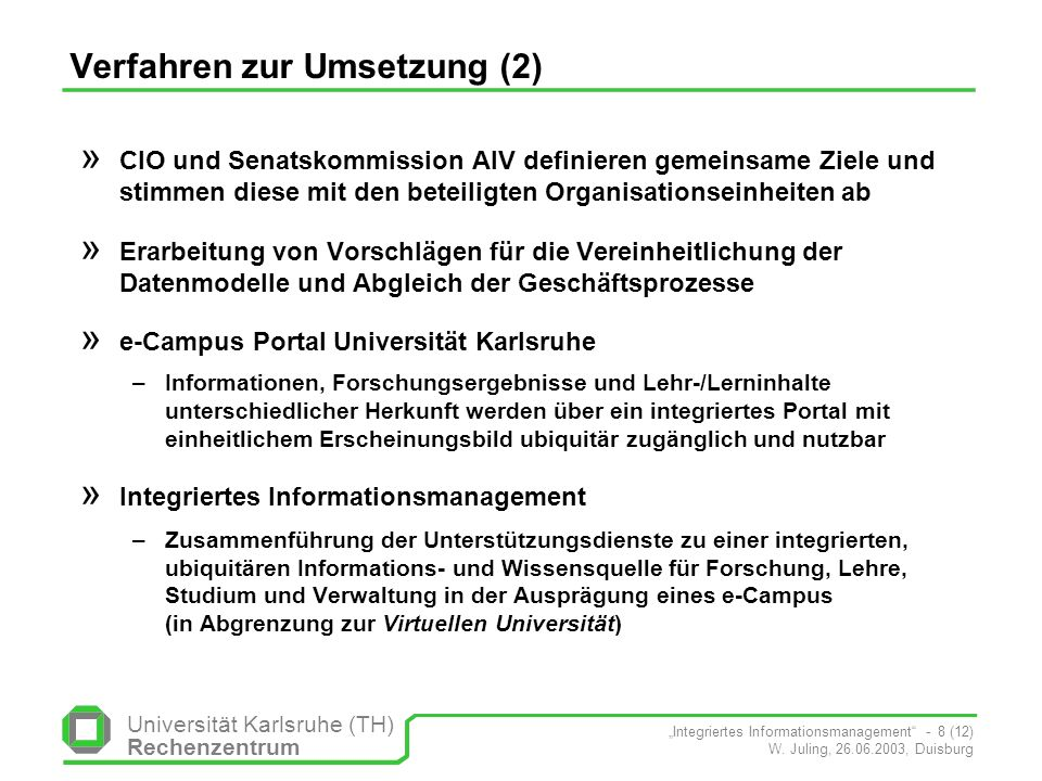 Universität Karlsruhe (TH) Rechenzentrum Integriertes Informationsmanagement - 8 (12) W. Juling, 26.06.2003, Duisburg Verfahren zur Umsetzung (2) » CI