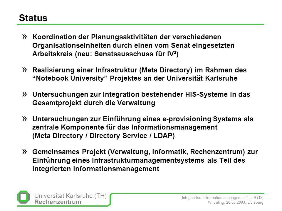 Universität Karlsruhe (TH) Rechenzentrum Integriertes Informationsmanagement - 9 (12) W. Juling, 26.06.2003, Duisburg Status » Koordination der Planun