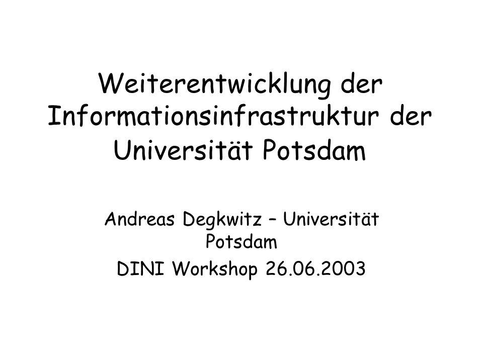 Weiterentwicklung der Informationsinfrastruktur der Universität Potsdam Andreas Degkwitz – Universität Potsdam DINI Workshop 26.06.2003