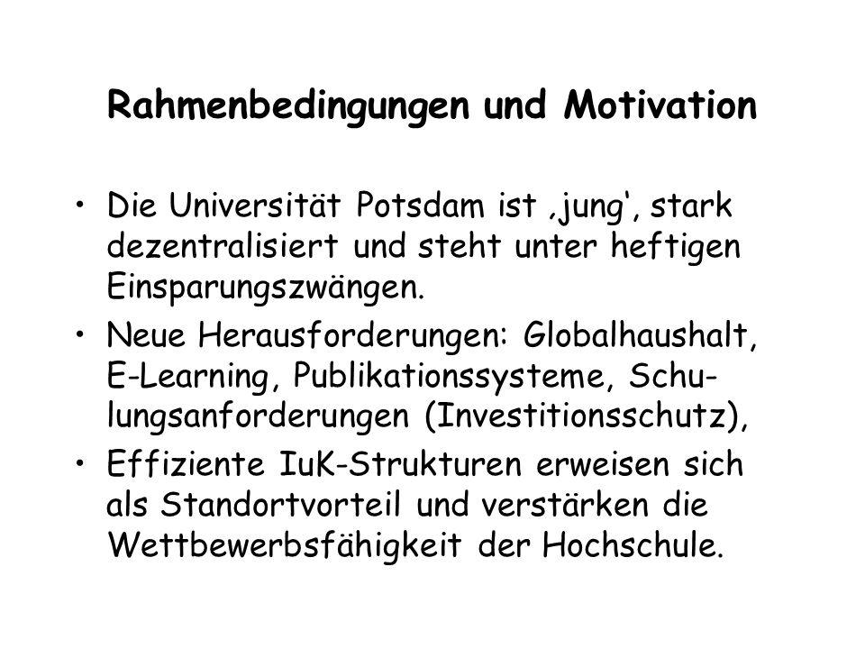 Rahmenbedingungen und Motivation Die Universität Potsdam ist jung, stark dezentralisiert und steht unter heftigen Einsparungszwängen.