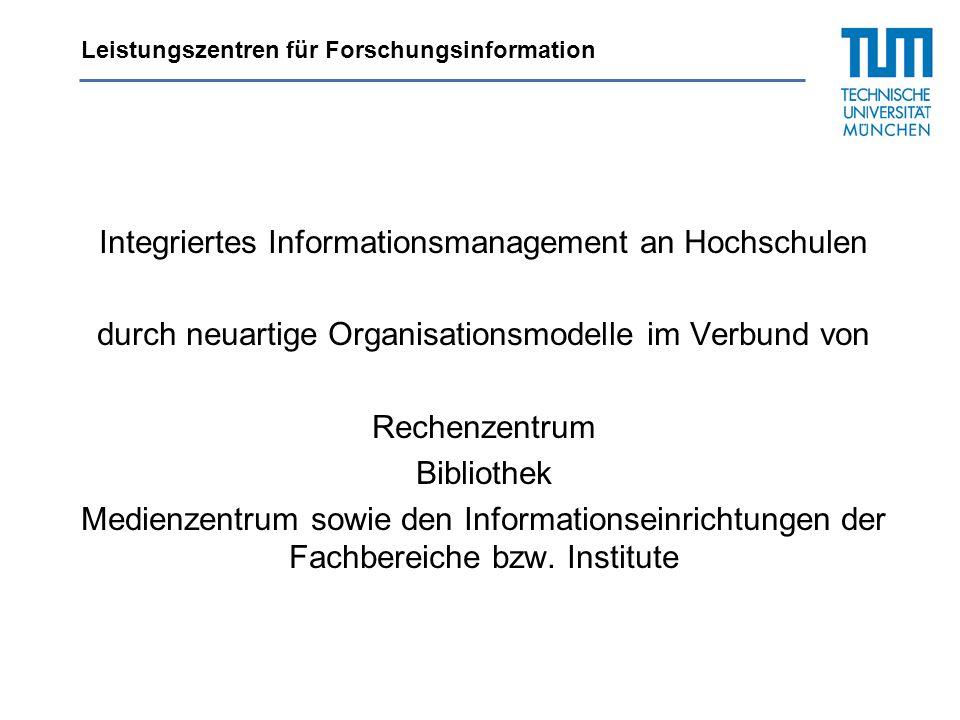 Integriertes Informationsmanagement an Hochschulen durch neuartige Organisationsmodelle im Verbund von Rechenzentrum Bibliothek Medienzentrum sowie de