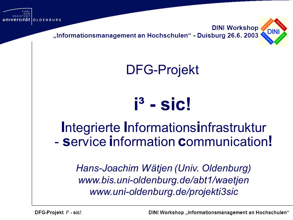 DFG-Projekt i³ - sic! DINI Workshop Informationsmanagement an Hochschulen DFG-Projekt i³ - sic! DINI Workshop Informationsmanagement an Hochschulen -
