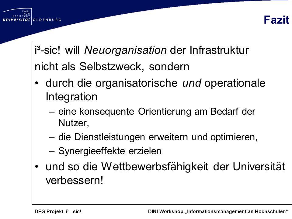 DFG-Projekt i³ - sic! DINI Workshop Informationsmanagement an Hochschulen Fazit i³-sic! will Neuorganisation der Infrastruktur nicht als Selbstzweck,