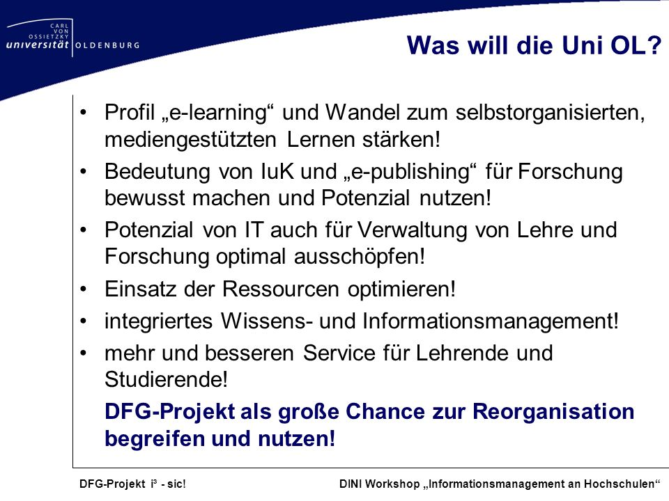 DFG-Projekt i³ - sic! DINI Workshop Informationsmanagement an Hochschulen Was will die Uni OL? Profil e-learning und Wandel zum selbstorganisierten, m