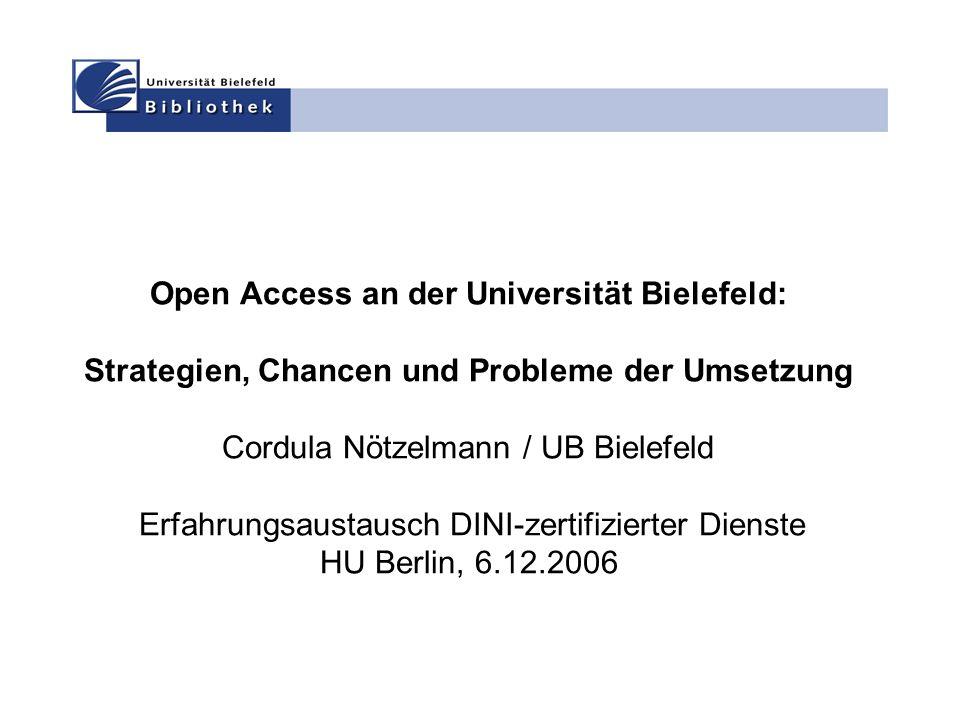 Open Access an der Universität Bielefeld: Strategien, Chancen und Probleme der Umsetzung Cordula Nötzelmann / UB Bielefeld Erfahrungsaustausch DINI-zertifizierter Dienste HU Berlin, 6.12.2006